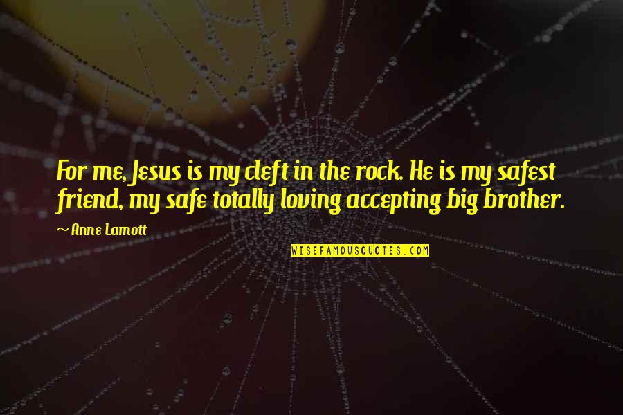 Jesus My Only Friend Quotes By Anne Lamott: For me, Jesus is my cleft in the