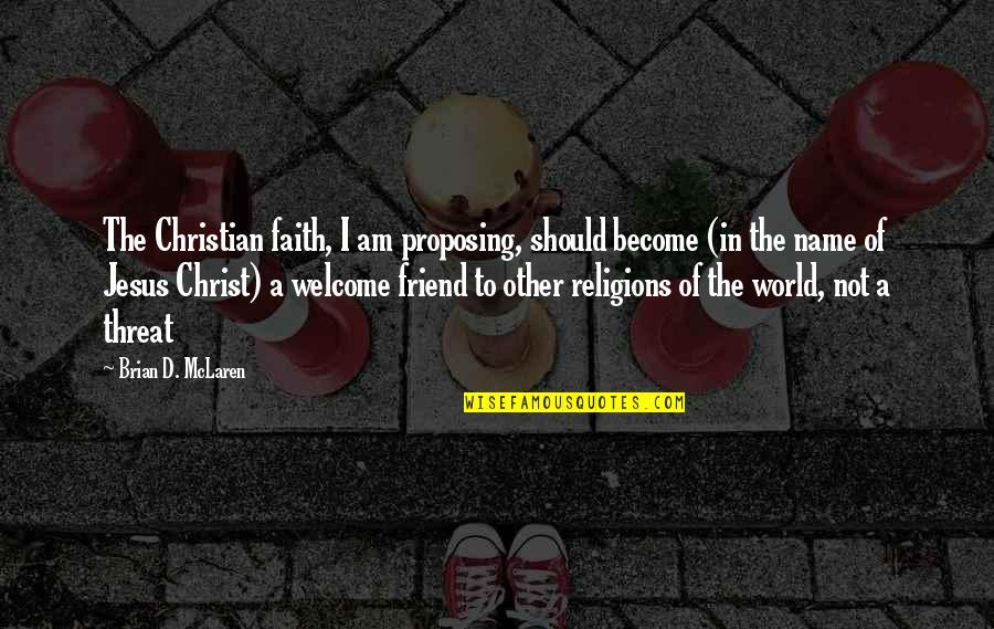 Jesus My Only Friend Quotes By Brian D. McLaren: The Christian faith, I am proposing, should become