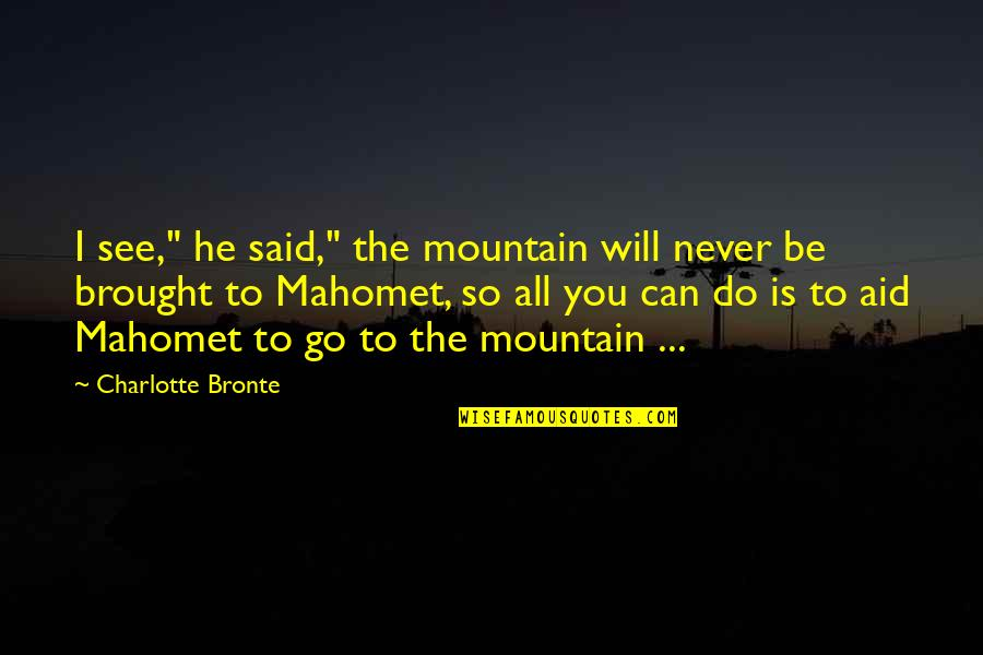 "Jesus My Only Friend Quotes By Charlotte Bronte: I see,"" he said,"" the mountain will never"