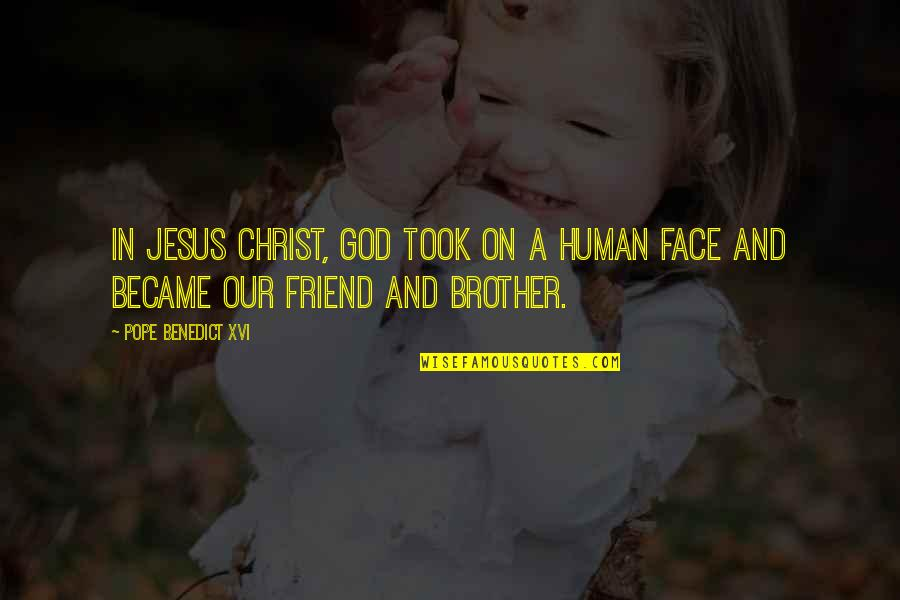 Jesus My Only Friend Quotes By Pope Benedict XVI: In Jesus Christ, God took on a human