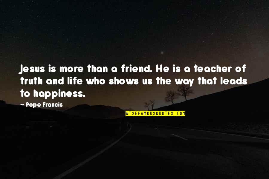 Jesus My Only Friend Quotes By Pope Francis: Jesus is more than a friend. He is