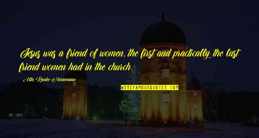 Jesus My Only Friend Quotes By Uta Ranke-Heinemann: Jesus was a friend of women, the first