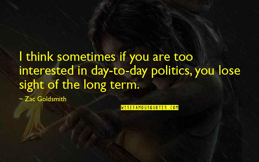 Jesus My Only Friend Quotes By Zac Goldsmith: I think sometimes if you are too interested