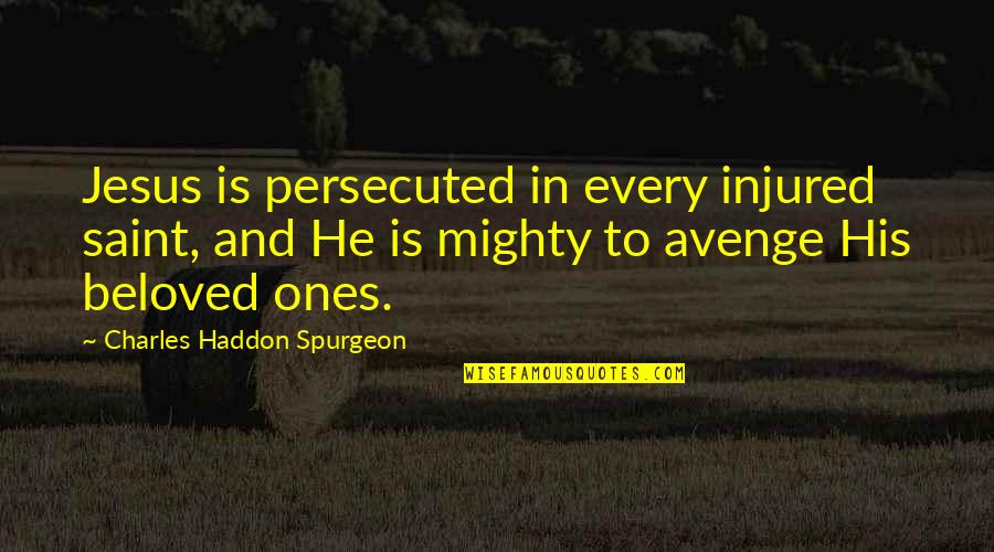Jesus Persecution Quotes By Charles Haddon Spurgeon: Jesus is persecuted in every injured saint, and