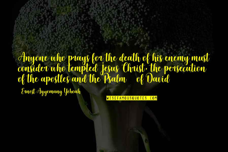 Jesus Persecution Quotes By Ernest Agyemang Yeboah: Anyone who prays for the death of his