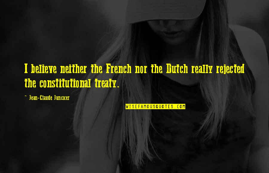 Jesus Rises Quotes By Jean-Claude Juncker: I believe neither the French nor the Dutch
