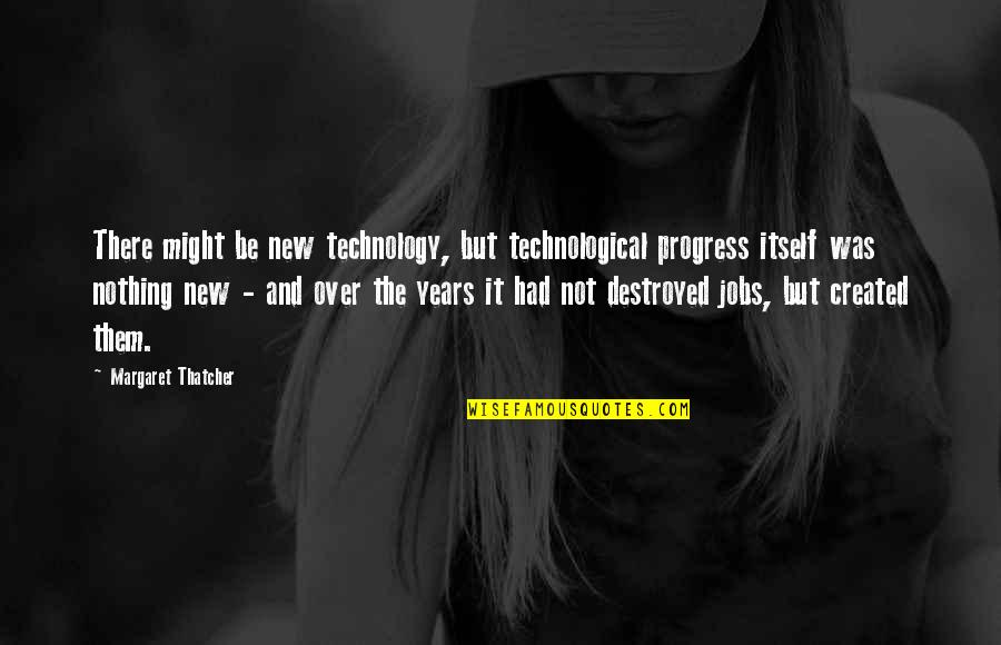 Jesus Rises Quotes By Margaret Thatcher: There might be new technology, but technological progress