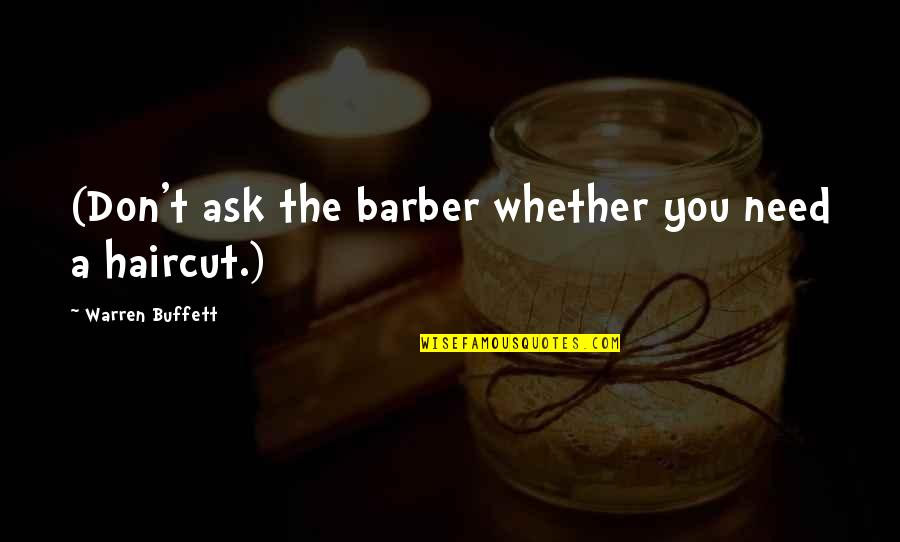 Jesus Rises Quotes By Warren Buffett: (Don't ask the barber whether you need a