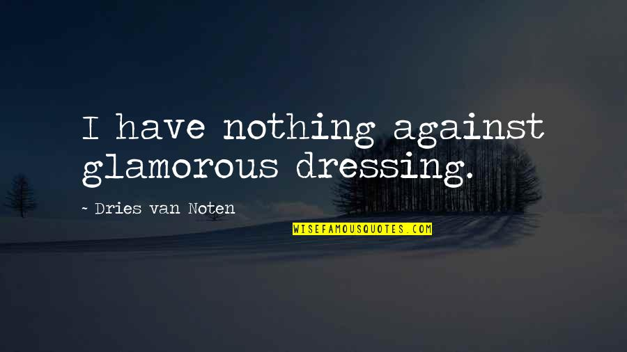 Jesus Set Me Free Quotes By Dries Van Noten: I have nothing against glamorous dressing.