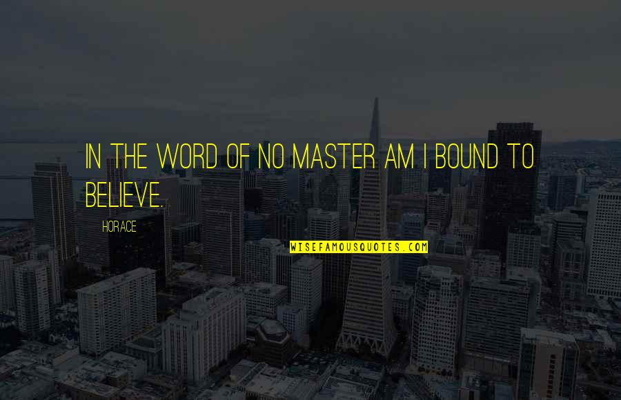 Jesus Set Me Free Quotes By Horace: In the word of no master am I