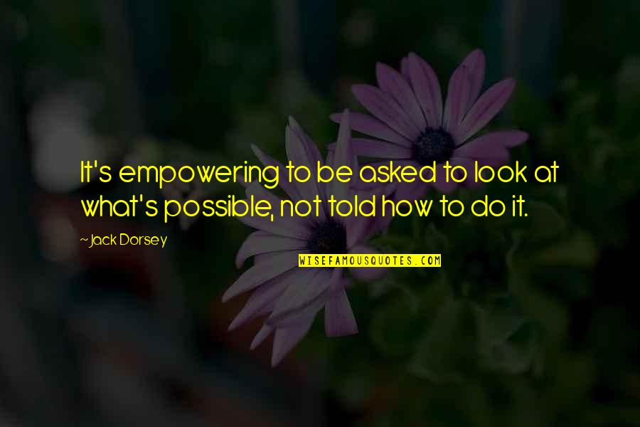 Jesus Socialism Quotes By Jack Dorsey: It's empowering to be asked to look at
