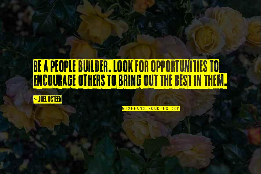 Jesus Socialism Quotes By Joel Osteen: Be a people builder. Look for opportunities to