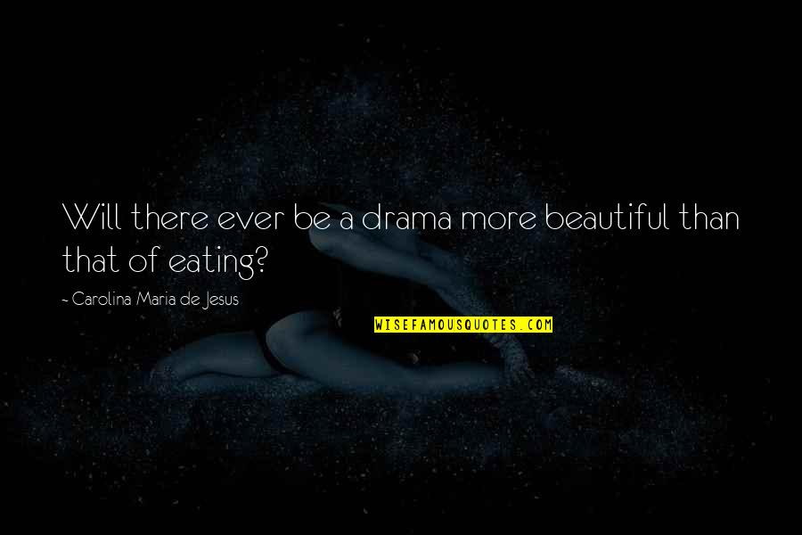 Jesus You're Beautiful Quotes By Carolina Maria De Jesus: Will there ever be a drama more beautiful