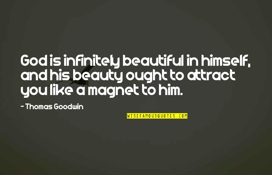Jesus You're Beautiful Quotes By Thomas Goodwin: God is infinitely beautiful in himself, and his