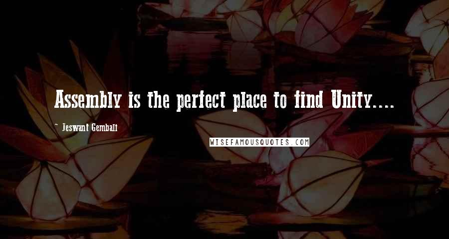 Jeswant Gembali quotes: Assembly is the perfect place to find Unity....