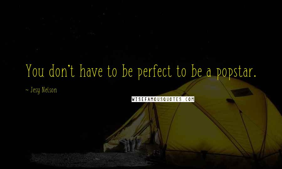 Jesy Nelson quotes: You don't have to be perfect to be a popstar.