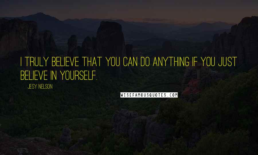 Jesy Nelson quotes: I truly believe that you can do anything if you just believe in yourself.