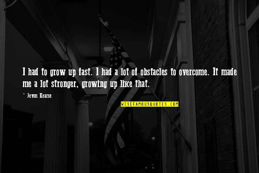 Jevon Quotes By Jevon Kearse: I had to grow up fast. I had