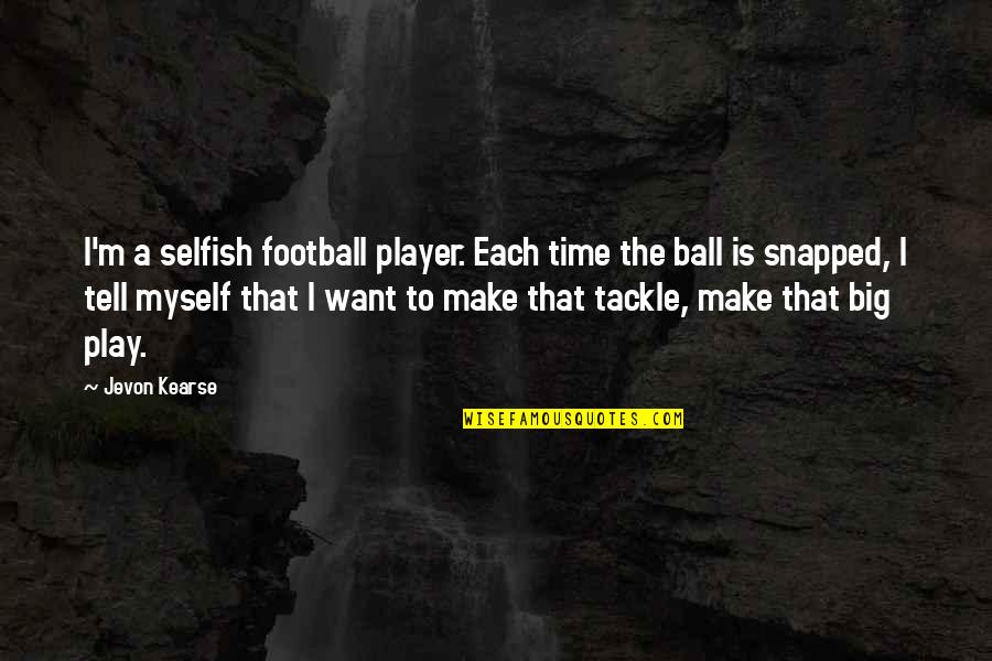 Jevon Quotes By Jevon Kearse: I'm a selfish football player. Each time the