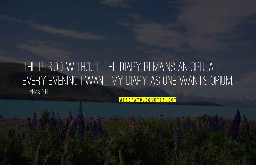 Jewelry Store Quotes By Anais Nin: The period without the diary remains an ordeal.