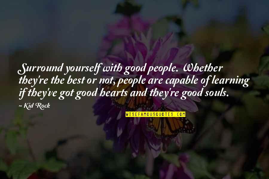 Jfk Conspiracy Quotes By Kid Rock: Surround yourself with good people. Whether they're the