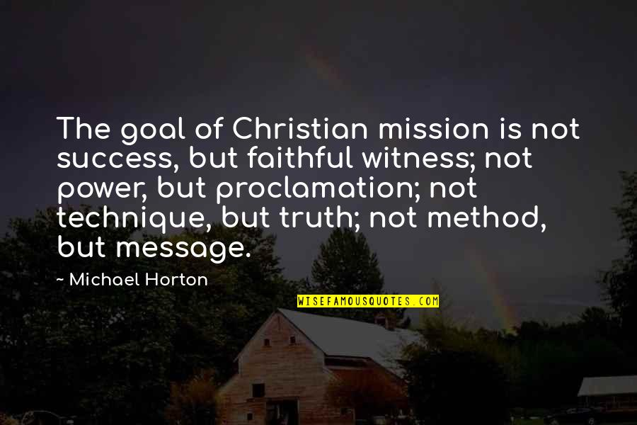 Jh Ranch Quotes By Michael Horton: The goal of Christian mission is not success,