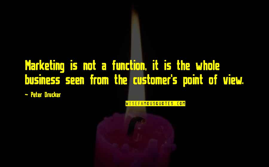 Jh Ranch Quotes By Peter Drucker: Marketing is not a function, it is the