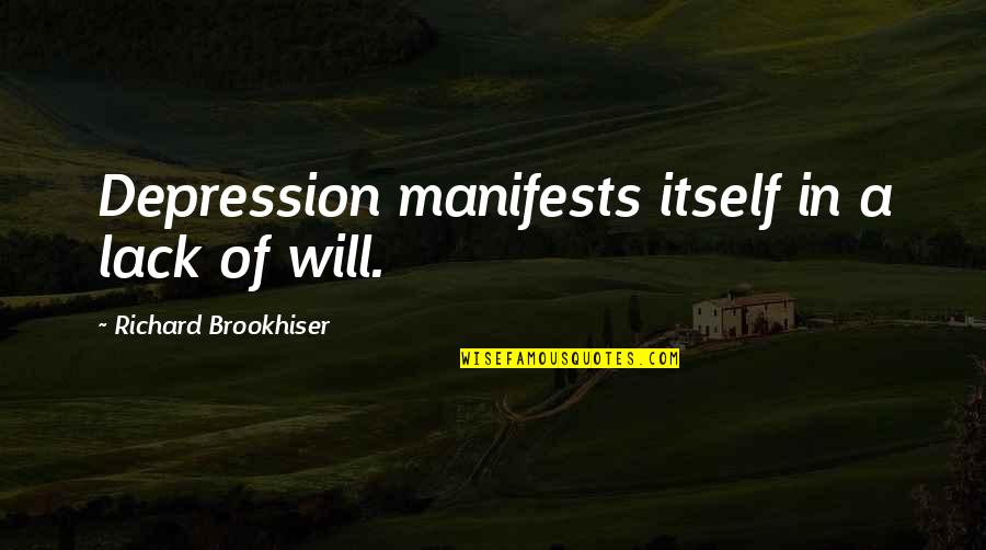 Jh Ranch Quotes By Richard Brookhiser: Depression manifests itself in a lack of will.