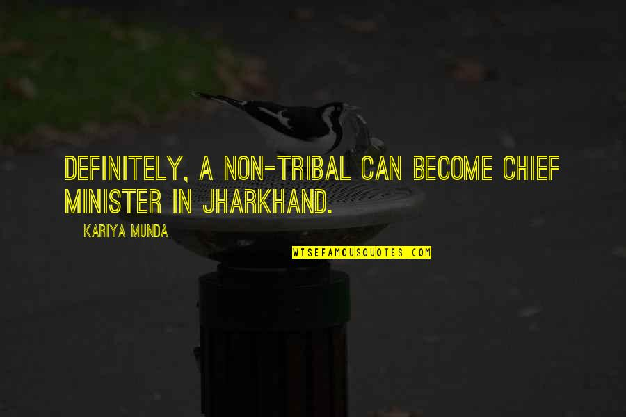 Jharkhand Quotes By Kariya Munda: Definitely, a non-tribal can become chief minister in