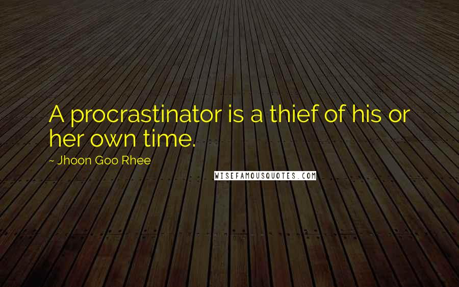 Jhoon Goo Rhee quotes: A procrastinator is a thief of his or her own time.