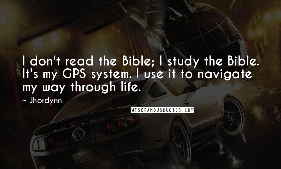 Jhordynn quotes: I don't read the Bible; I study the Bible. It's my GPS system. I use it to navigate my way through life.