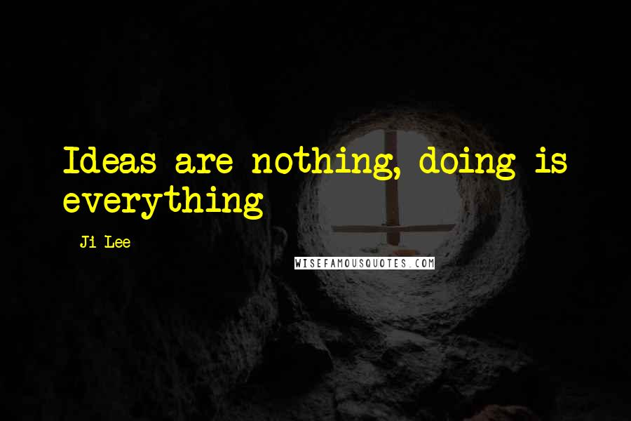 Ji Lee quotes: Ideas are nothing, doing is everything