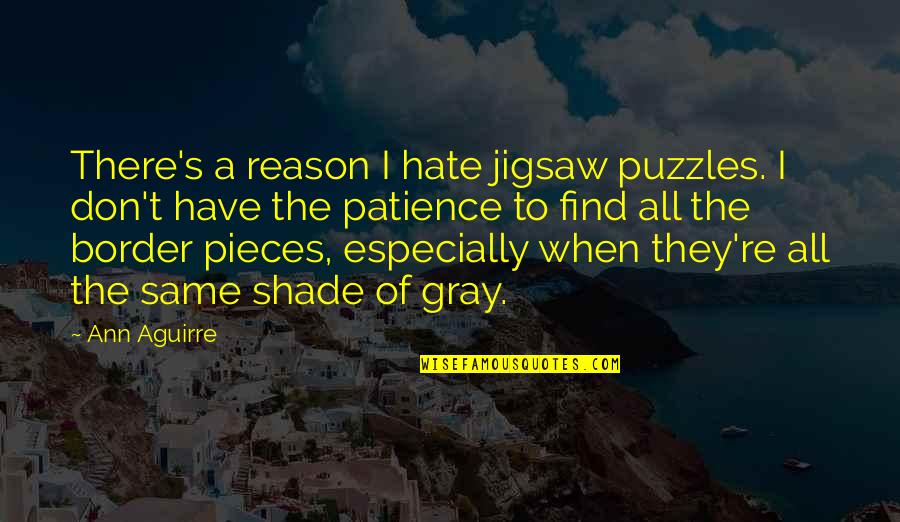 Jigsaw Quotes By Ann Aguirre: There's a reason I hate jigsaw puzzles. I