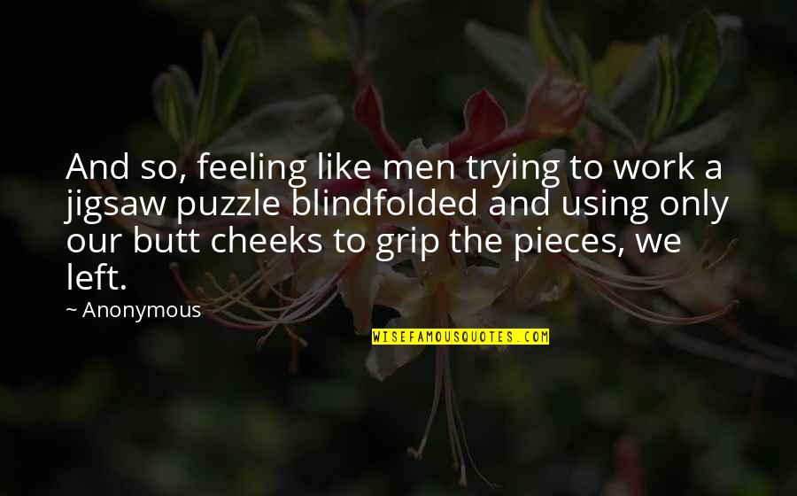 Jigsaw Quotes By Anonymous: And so, feeling like men trying to work