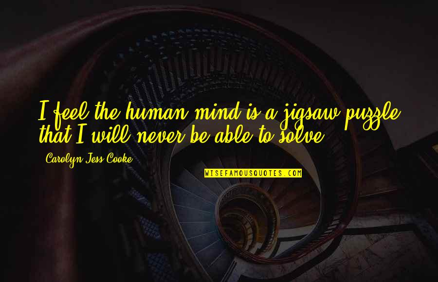 Jigsaw Quotes By Carolyn Jess-Cooke: I feel the human mind is a jigsaw