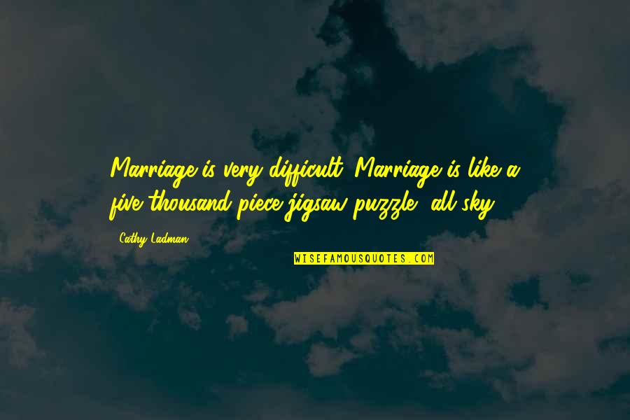 Jigsaw Quotes By Cathy Ladman: Marriage is very difficult. Marriage is like a
