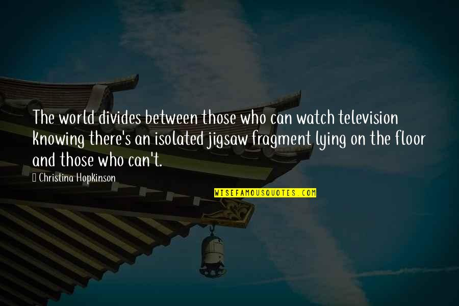 Jigsaw Quotes By Christina Hopkinson: The world divides between those who can watch