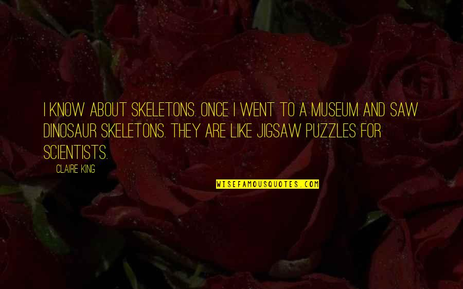 Jigsaw Quotes By Claire King: I know about skeletons. Once I went to