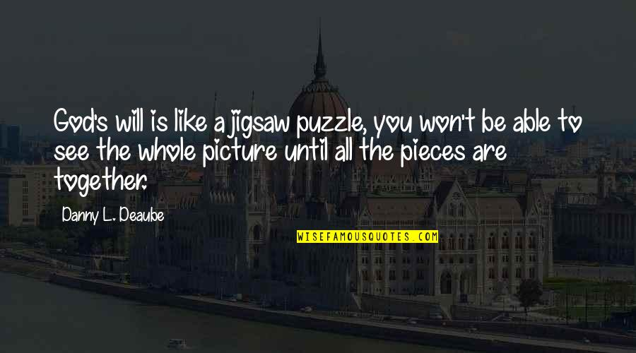 Jigsaw Quotes By Danny L. Deaube: God's will is like a jigsaw puzzle, you