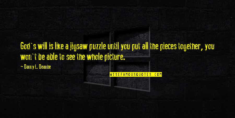 Jigsaw Quotes By Danny L. Deaube: God's will is like a jigsaw puzzle until