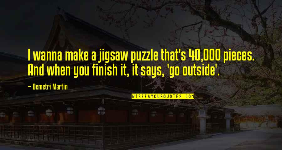 Jigsaw Quotes By Demetri Martin: I wanna make a jigsaw puzzle that's 40,000