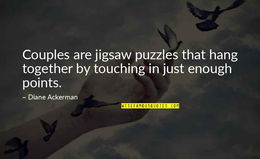 Jigsaw Quotes By Diane Ackerman: Couples are jigsaw puzzles that hang together by