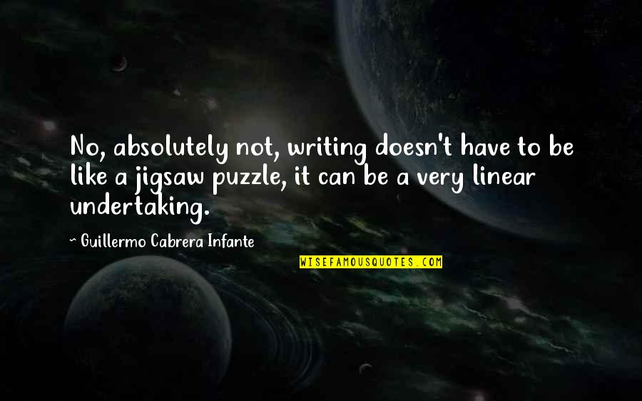 Jigsaw Quotes By Guillermo Cabrera Infante: No, absolutely not, writing doesn't have to be