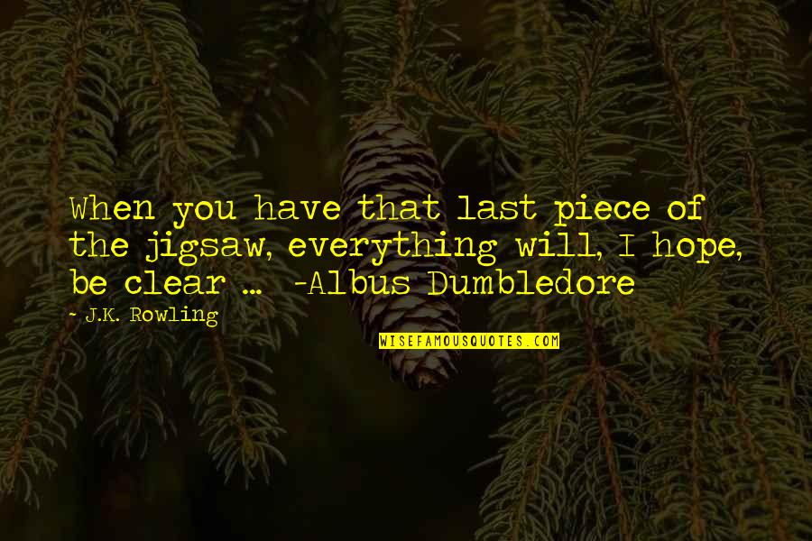 Jigsaw Quotes By J.K. Rowling: When you have that last piece of the