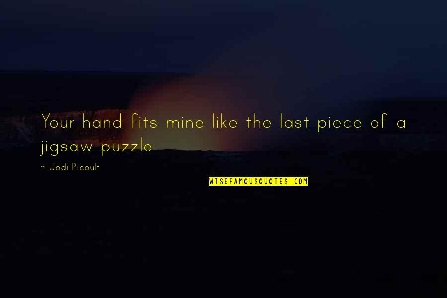 Jigsaw Quotes By Jodi Picoult: Your hand fits mine like the last piece