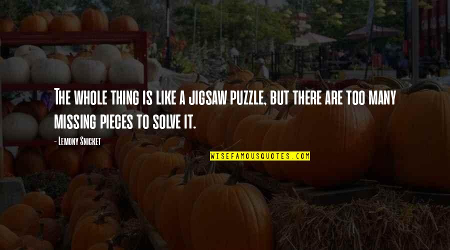 Jigsaw Quotes By Lemony Snicket: The whole thing is like a jigsaw puzzle,