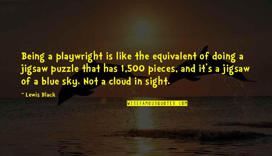 Jigsaw Quotes By Lewis Black: Being a playwright is like the equivalent of