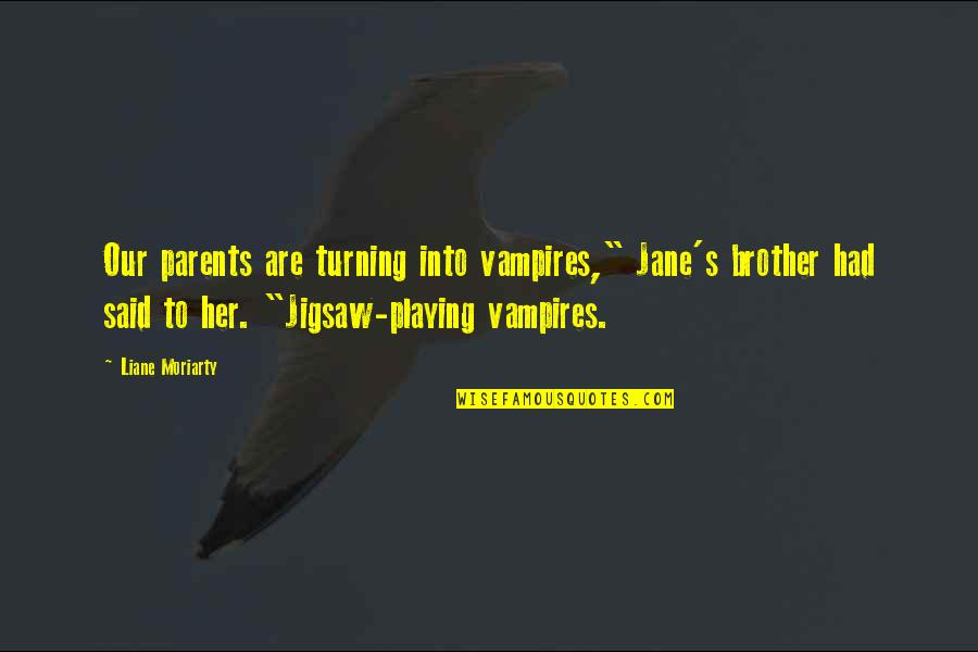 "Jigsaw Quotes By Liane Moriarty: Our parents are turning into vampires,"" Jane's brother"