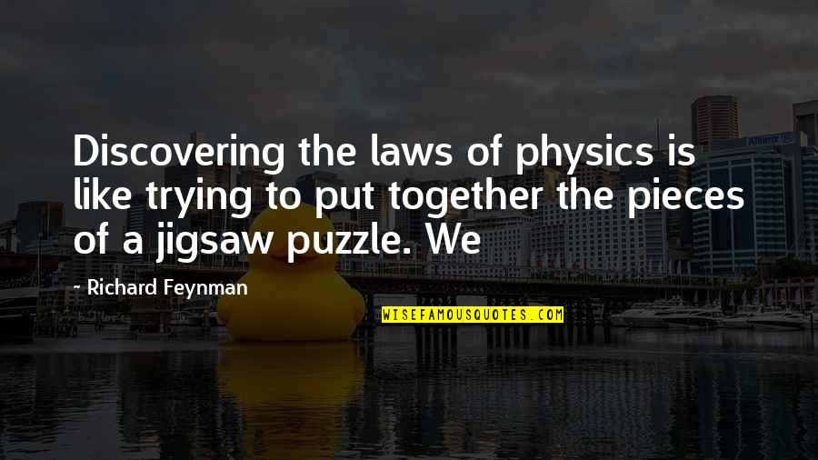 Jigsaw Quotes By Richard Feynman: Discovering the laws of physics is like trying