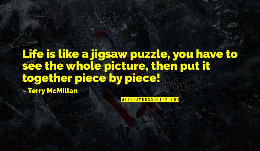 Jigsaw Quotes By Terry McMillan: Life is like a jigsaw puzzle, you have